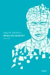 Øksa og Ishavet, novellesamling av Gaute Heivoll på Tidens forlag